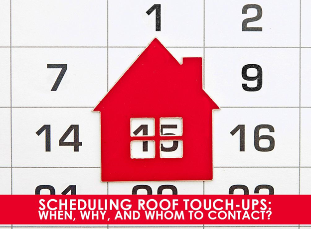 Scheduling Roof Touch-Ups: When, Why, and Whom to Contact?