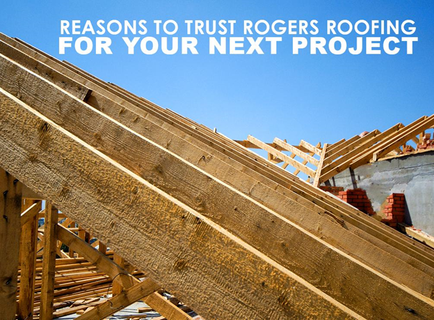 Reasons to Trust Rogers Roofing for Your Next Project