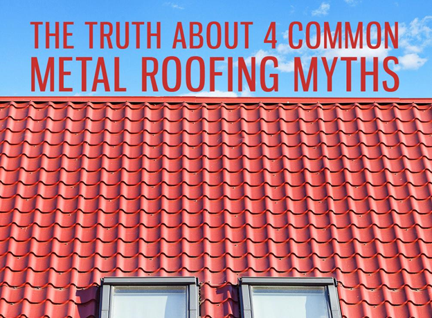 The Truth about 4 Common Metal Roofing Myths