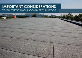 Important Considerations When Choosing a Commercial Roof