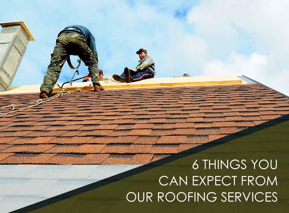6 Things You Can Expect from Our Roofing Services