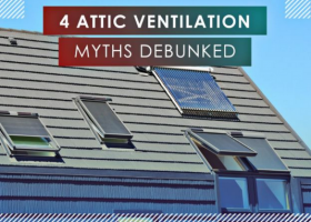4 Attic Ventilation Myths Debunked