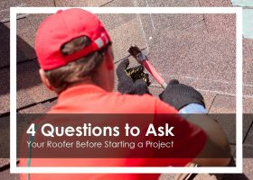 4 Questions to Ask Your Roofer Before Starting a Project