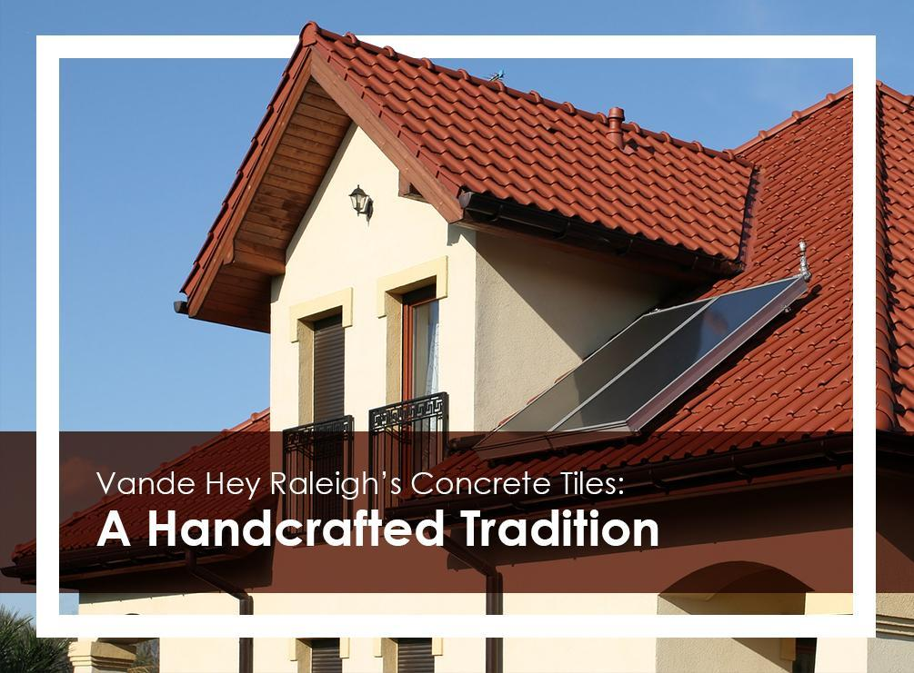 Vande Hey Raleigh's Concrete Tiles: A Handcrafted Tradition
