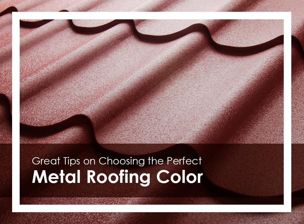 Great Tips on Choosing the Perfect Metal Roofing Color