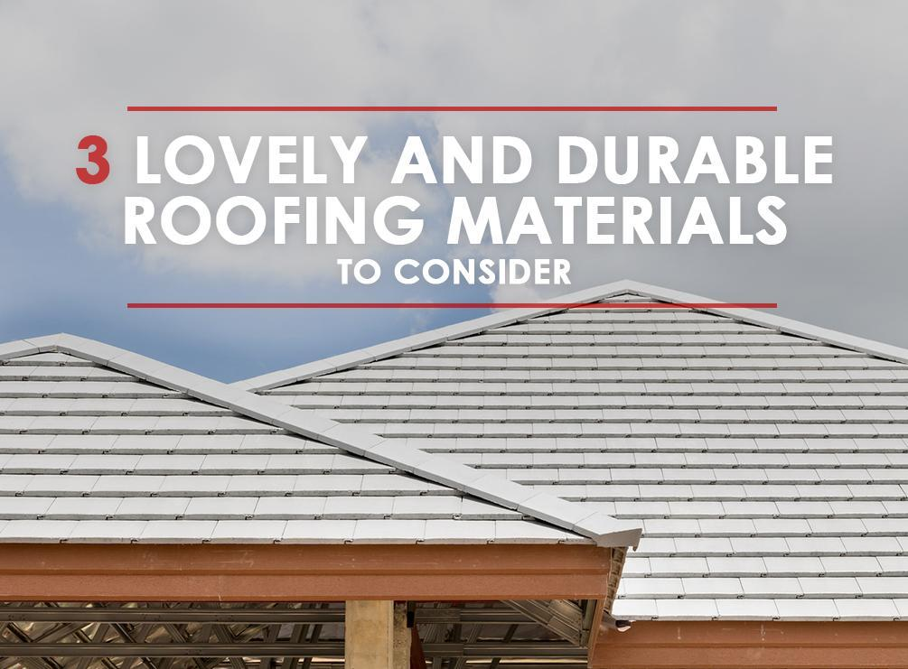 3 Lovely And Durable Roofing Materials To Consider