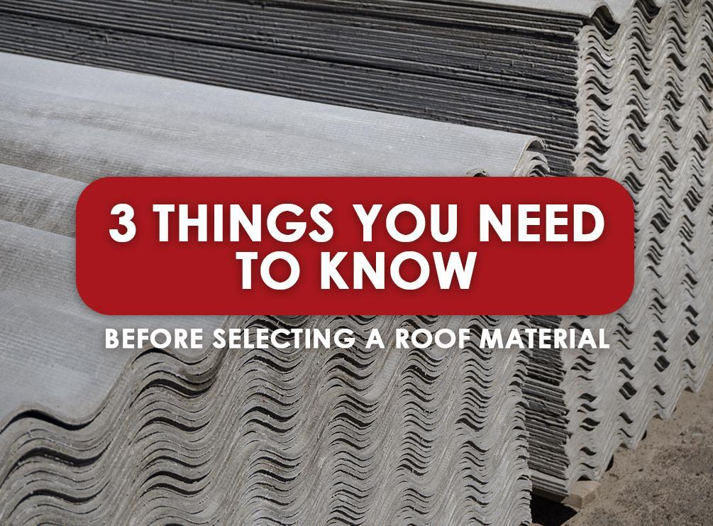 3 Things You Need to Know Before Selecting a Roof Material