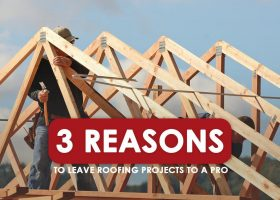 3 Reasons to Leave Roofing Projects to a Pro