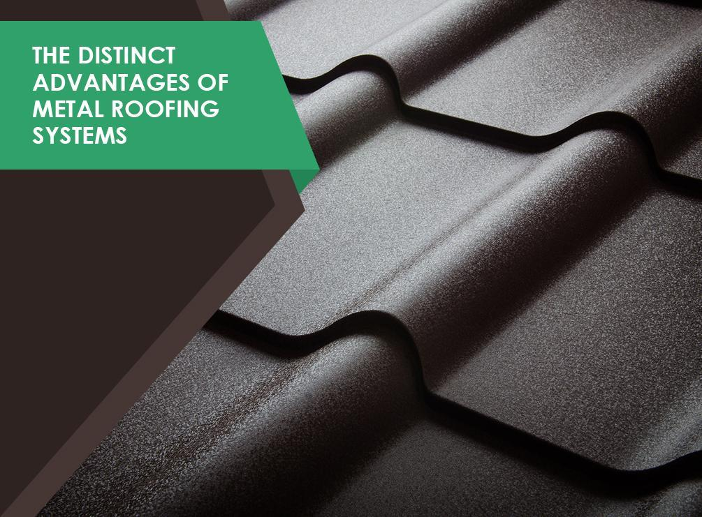 The Distinct Advantages of Metal Roofing Systems
