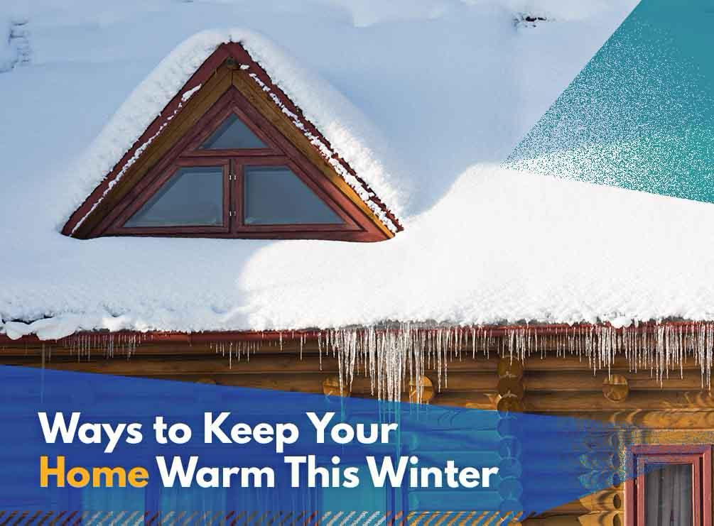 Ways to Keep Your Home Warm This Winter