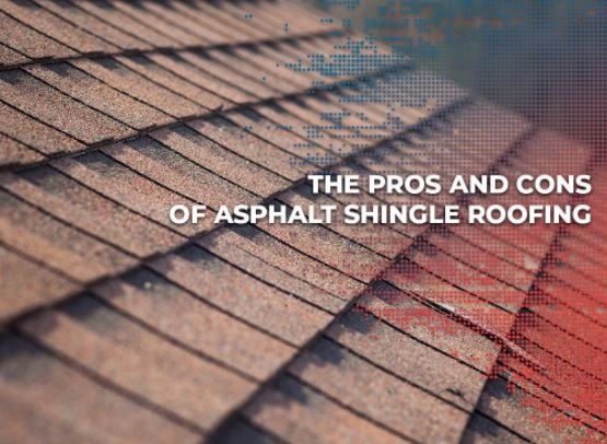 The Pros and Cons of Asphalt Shingle Roofing