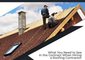 What You Need to See in the Contract When Hiring a Roofing Contractor