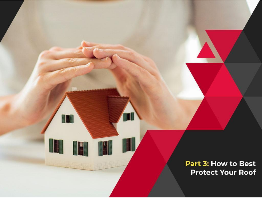 Part 3: How to Best Protect Your Roof